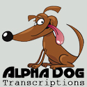Alpha Dog Transcriptions - Transcription Services Los Angeles
